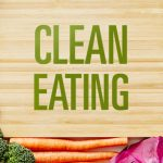 What's the Clean Eating Diet? Menu, Plan, Recipes and Reviews